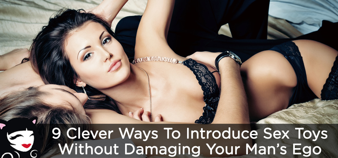 9 Clever Ways to Introduce Sex Toys Without Damaging Your Man's Ego