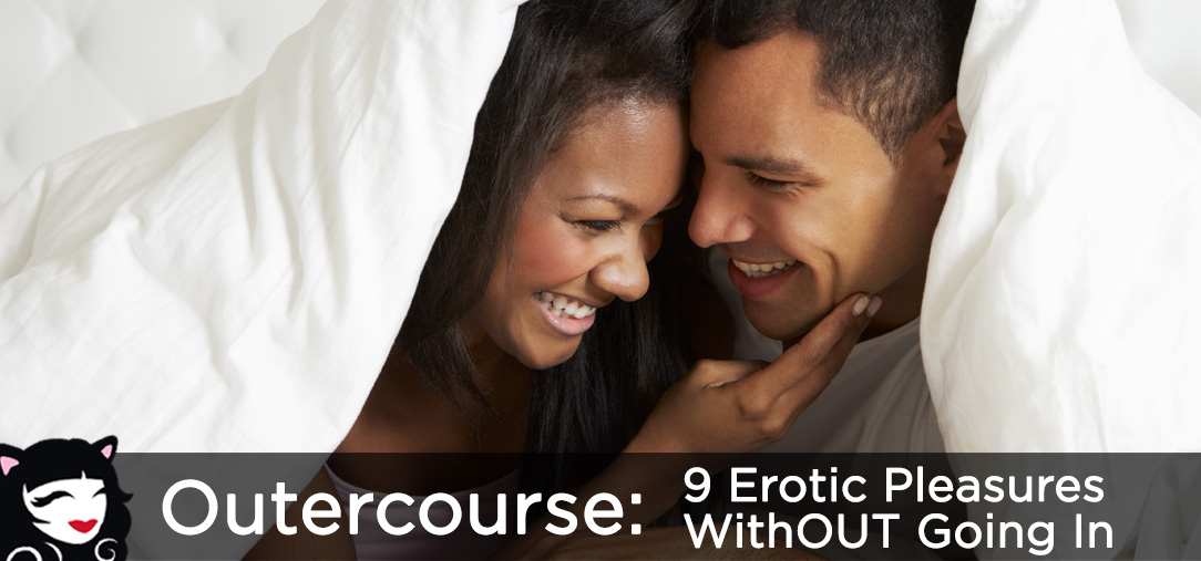 Outercourse: 9 Erotic Pleasures Without Going In