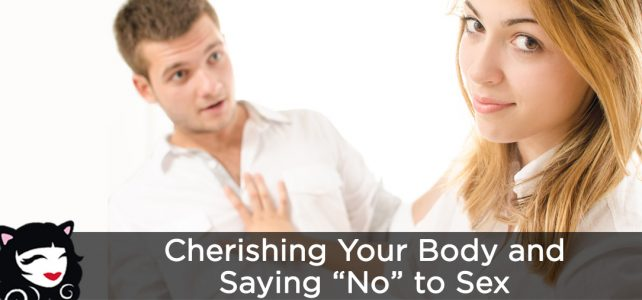 "Cherishing Your Body, and Saying ""No"" to Sex"