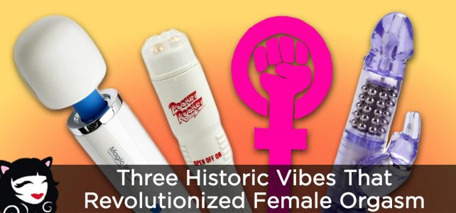 Three Historic Vibes That Revolutionized Female Orgasm