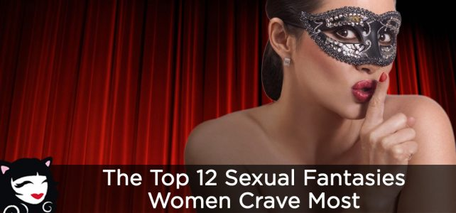 The Top 12 Sexual Fantasies Women Crave Most