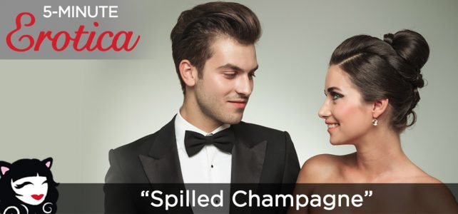 "5-Minute Erotica ""Spilled Champagne"""