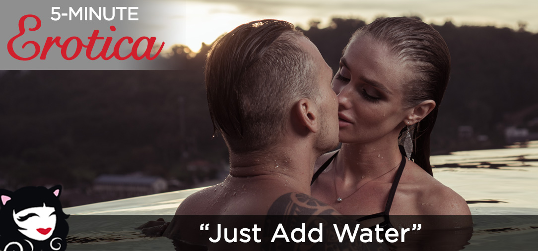 "5-Minute Erotica - ""Just Add Water"""