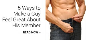 5 ways to make a guy feel great about his member