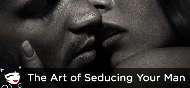 The Art of Seducing Your Man