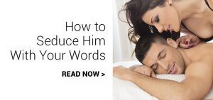 how to seduce him with your words