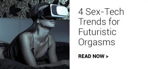 4 sex trends for futuristic orgasms