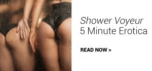 shower voyeur 5 minute erotica