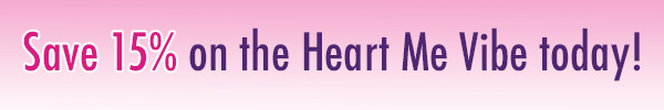 Save 15% on the Heart Me Vibe today!