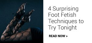 4 Surprising Foot Fetish Techniques to Try Tonight