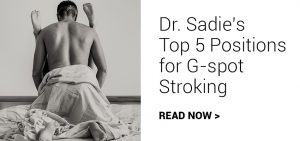 Dr. Sadie's Top 5 Positions for G-spot Stroking