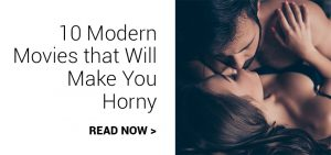 10 Movies that Will Make You Horny